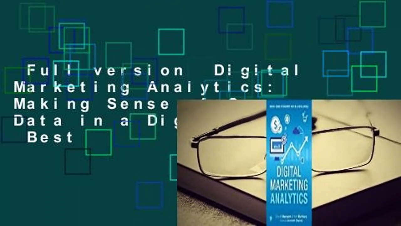 Full version  Digital Marketing Analytics: Making Sense of Consumer Data in a Digital World  Best