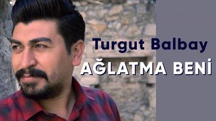Turgut Balbay - Ağlatma Beni - 2021 Yeni Klip