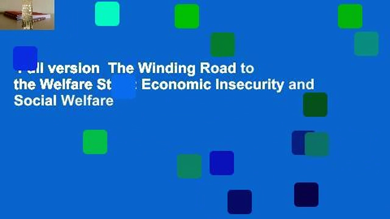 Full version  The Winding Road to the Welfare State: Economic Insecurity and Social Welfare