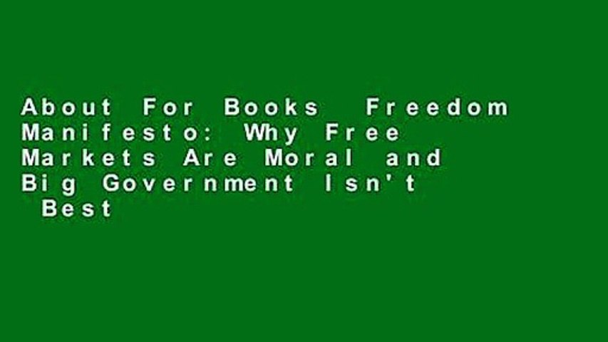 About For Books  Freedom Manifesto: Why Free Markets Are Moral and Big Government Isn't  Best