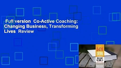 Full version  Co-Active Coaching: Changing Business, Transforming Lives  Review