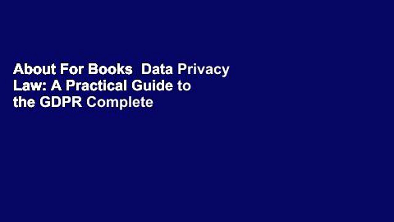 About For Books  Data Privacy Law: A Practical Guide to the GDPR Complete
