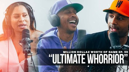 """FULL VIDEO: MILLION DOLLAZ WORTH OF GAME EP:90 """"ULTIMATE WHORRIOR"""""""