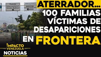 ¡ATERRADOR! 100 familias víctimas de desapariciones en frontera    NOTICIAS VENEZUELA HOY diciembre 8 2020