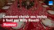 HUMOUR - Comment choisir ses invités à Noël par Willy Rovelli