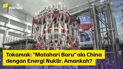"Tokamak: ""Matahari Baru"" ala China dengan Energi Nuklir. Amankah?   Narasi Newsroom"