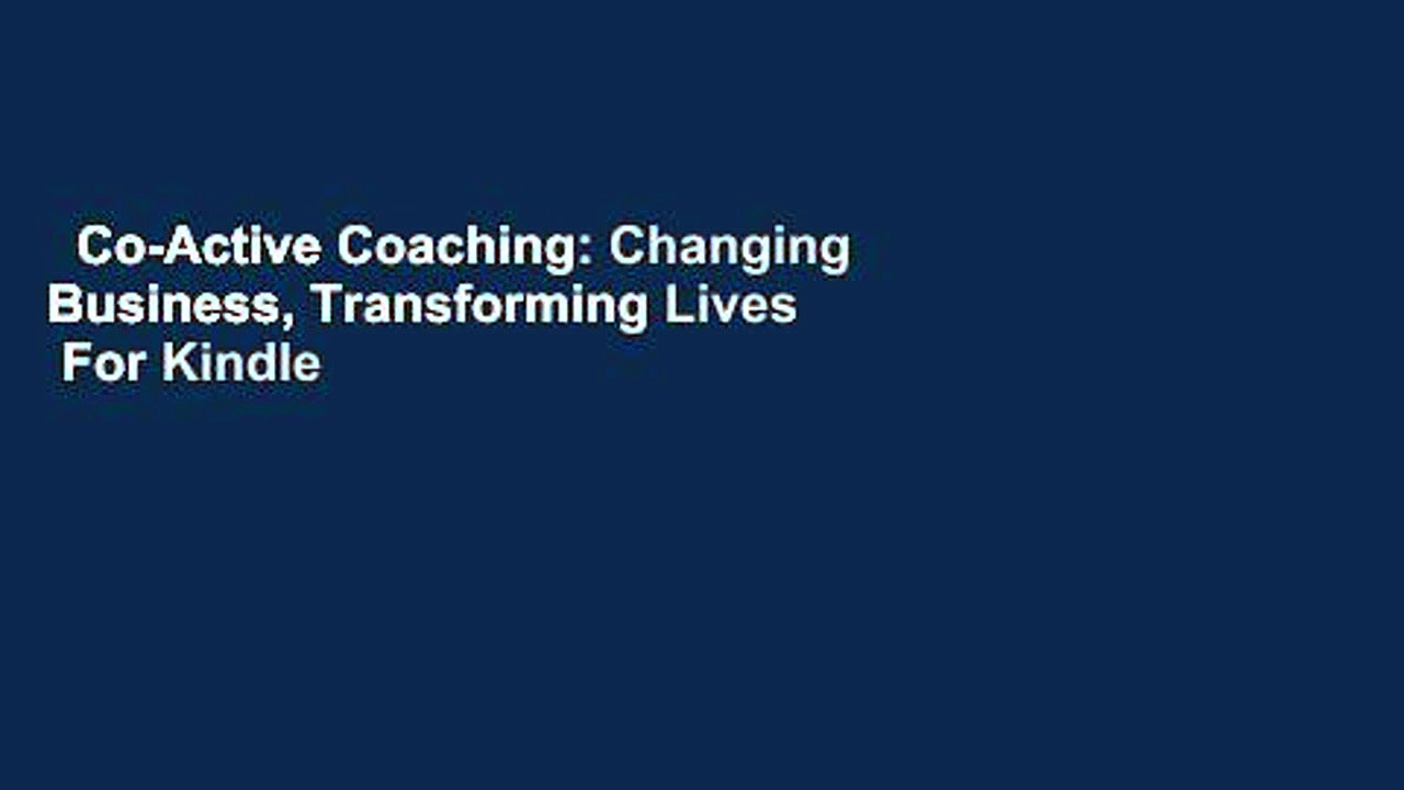Co-Active Coaching: Changing Business, Transforming Lives  For Kindle