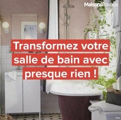 Transformez votre salle de bains avec presque rien !