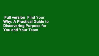 Full version  Find Your Why: A Practical Guide to Discovering Purpose for You and Your Team