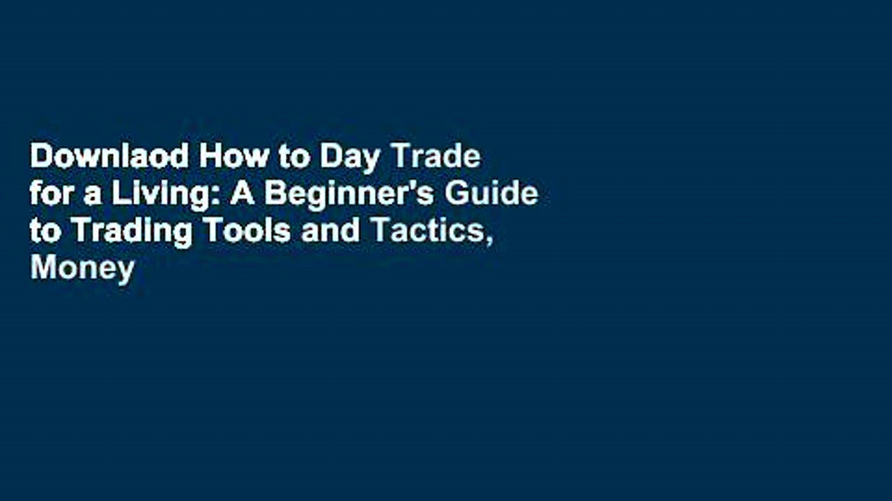 Downlaod How to Day Trade for a Living: A Beginner's Guide to Trading Tools and Tactics, Money