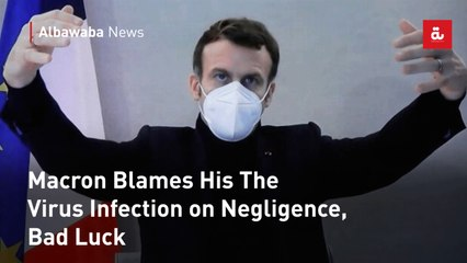 Macron Blames His The Virus Infection on Negligence, Bad Luck