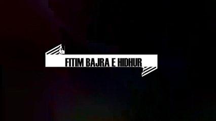 FITIM BAJRA - E HIDHUR