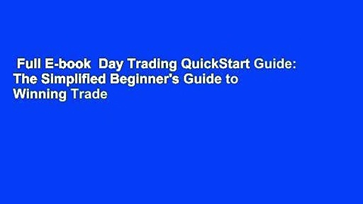 Full E-book  Day Trading QuickStart Guide: The Simplified Beginner's Guide to Winning Trade