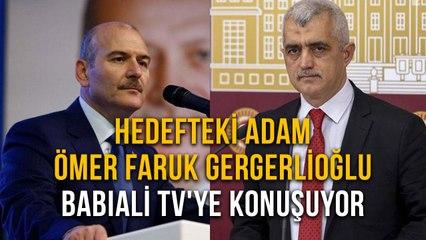 Hedefteki Adam Ömer Faruk Gergerlioğlu Babıali TV'ye Konuşuyor