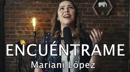 ENCUÉNTRAME - Mariani López - Música Cristiana