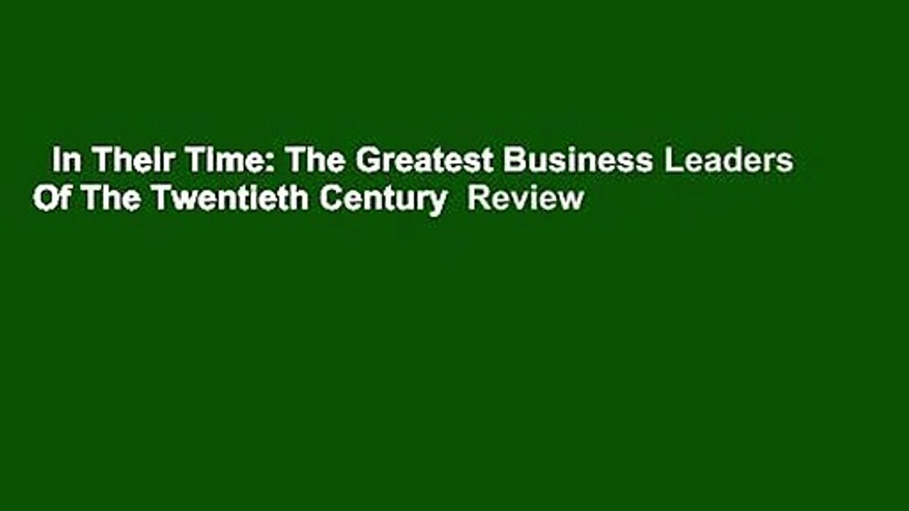 In Their Time The Greatest Business Leaders Of The Twentieth Century Review Video Dailymotion