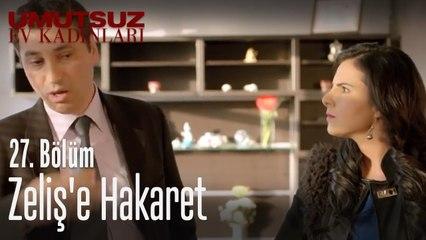 Zeliş'e hakaret - Umutsuz Ev Kadınları 27. Bölüm