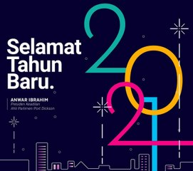 Anwar Ibrahim: Let Us Together Embark On The Year 2021 With Hope And Perseverance So We Can Rise Even Higher Than Ever Before