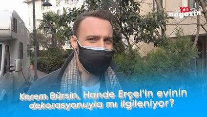 Kerem Bürsin, Hande Erçel'in evinin dekorasyonuyla mı ilgileniyor?