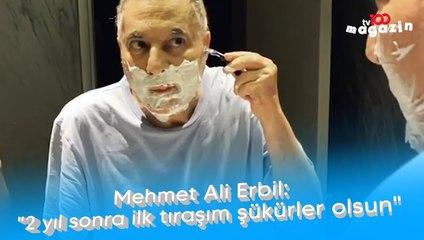 """Mehmet Ali Erbil: """"2 yıl sonra ilk tıraşım şükürler olsun"""""""