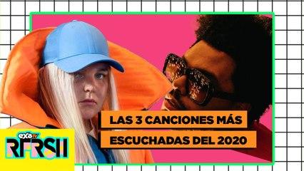 Las 3 canciones más escuchadas del 2020 /EXA TV