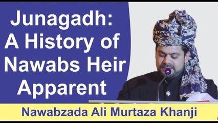 Junagadh: A History of Nawabs | Heir Apparent Nawabzada Ali Murtaza Khanji | Alfaqr Tv