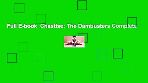 Full E-book  Chastise: The Dambusters Complete