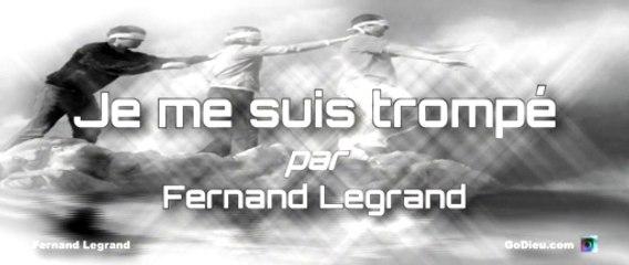 Fernand Legrand - Je me suis trompé - GoDieu.com