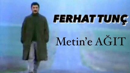 Ferhat Tunç - Metin'e Ağıt