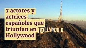 7 Actores y actrices españoles que triunfan en Hollywood