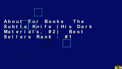 About For Books  The Subtle Knife (His Dark Materials, #2)  Best Sellers Rank : #1