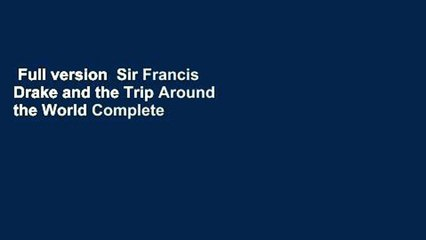 Full version  Sir Francis Drake and the Trip Around the World Complete