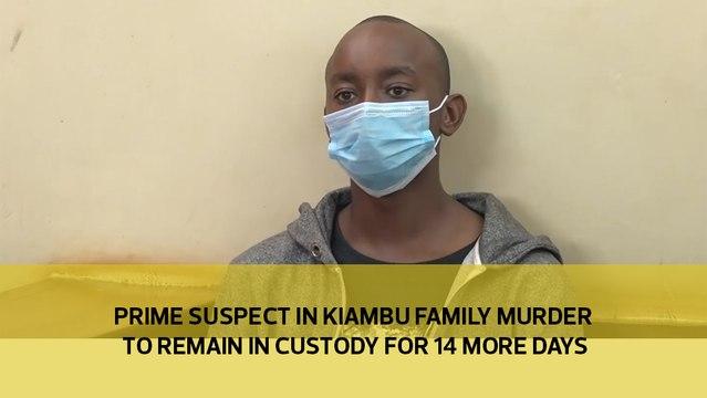 Prime suspect in Kiambu family murder to remain in custody for 14 more days