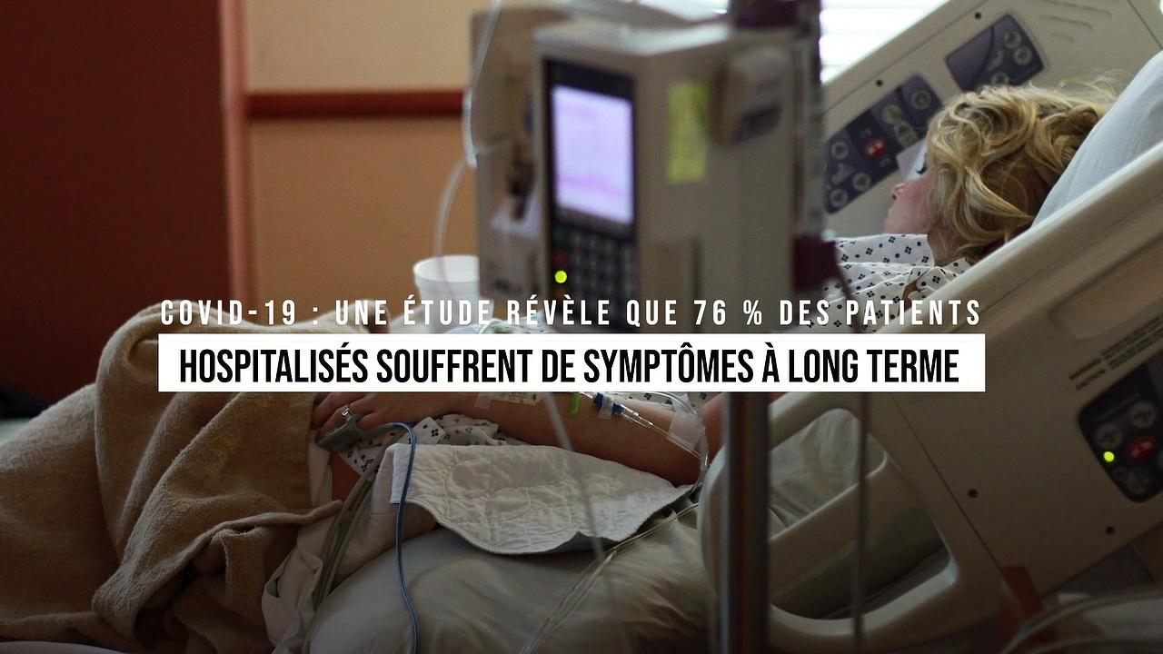 Covid-19 : Une étude révèle que 76 % des patients hospitalisés souffrent de symptômes à long terme