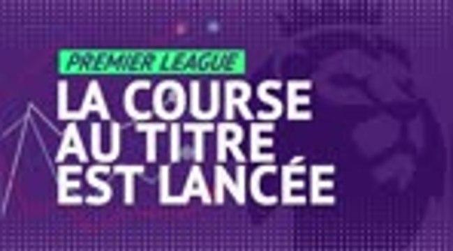 Premier League - La course au titre est lancée