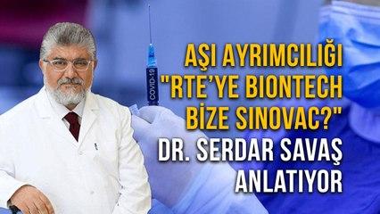 """Aşı Ayrımcılığı """"RTE'ye Biontech Bize Sinovac?"""" Dr. Serdar Savaş Anlatıyor"""