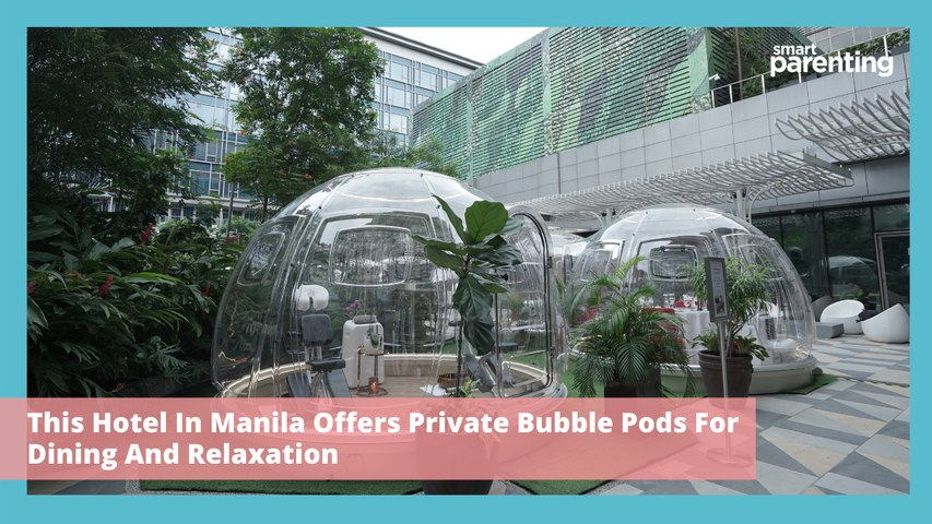 This Hotel In Manila Offers Private Bubble Pods For Dining And Relaxation