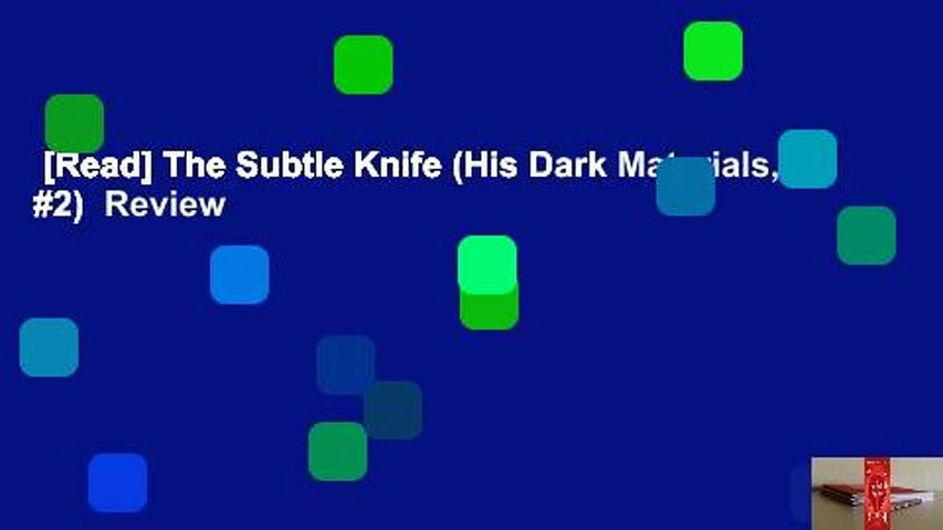 [Read] The Subtle Knife (His Dark Materials, #2)  Review