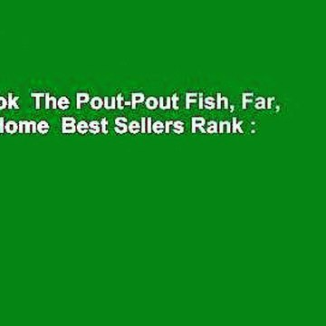 Full E-book  The Pout-Pout Fish, Far, Far from Home  Best Sellers Rank : #2
