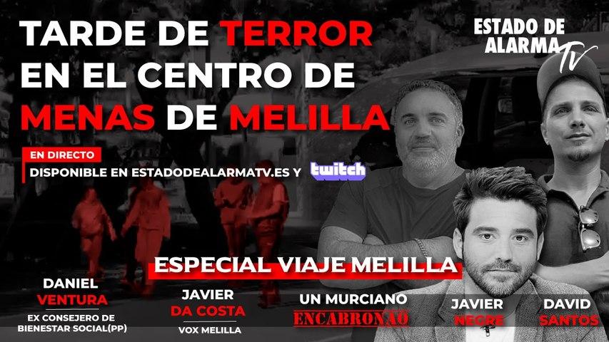 DIRECTO un MURCIANO ENCABRONAO con DANIEL VENTURA, JAVIER NEGRE y DAVID SANTOS. TARDE de TERROR en el CENTRO de MENAS de MELILLA