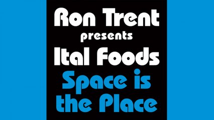 Ron Trent presents Ital Foods - Space is the Place (Full Extended)