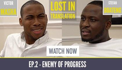 Enemy of Progress | Ep.2 Lost in Translation - Starring Victor Masha and Stefan Boateng!