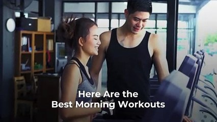 Here Are the Best Morning Workouts