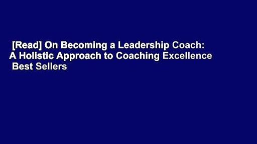 [Read] On Becoming a Leadership Coach: A Holistic Approach to Coaching Excellence  Best Sellers