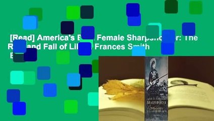 [Read] America's Best Female Sharpshooter: The Rise and Fall of Lillian Frances Smith  Best