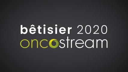 Bêtisier Oncostream 2020