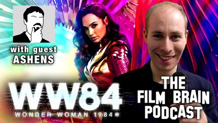 """The Film Brain Podcast (w/ Ashens): """"Wonder Woman 1984"""" Is What We Were Afraid the Original Would Be"""