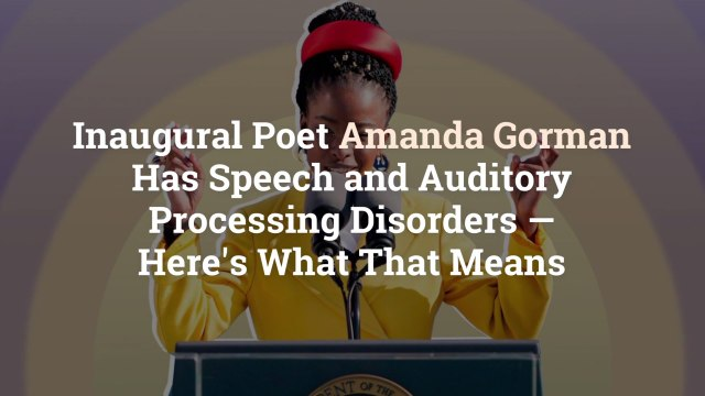 Inaugural Poet Amanda Gorman Has Speech and Auditory Processing Disorders—Here's What That