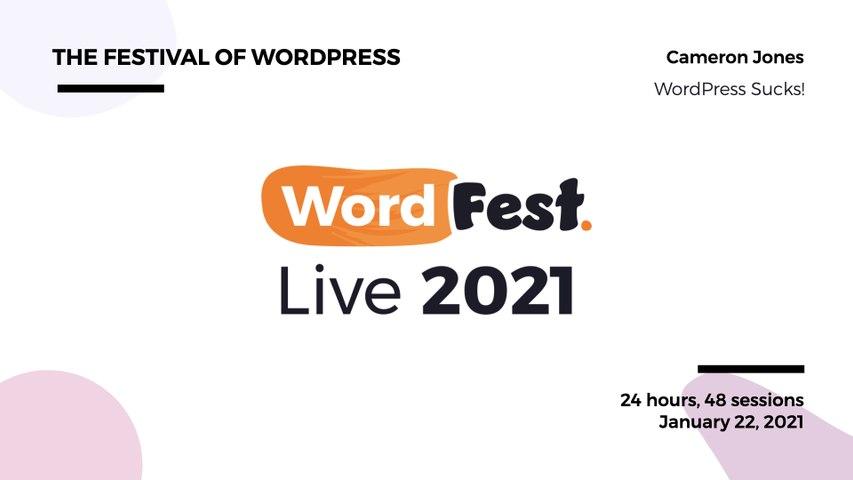WordFest Live 2021 - Cameron Jones - WordPress Sucks!