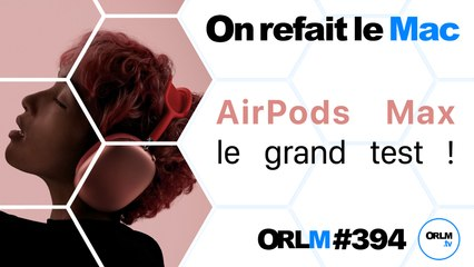 AirPods Max, le grand test !⎜ORLM-394